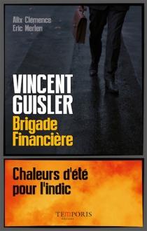 Vincent Guisler, brigade financière : chaleurs d'été pour l'indic - AlixClémence