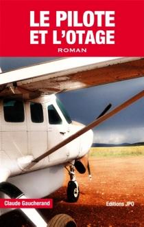 Le pilote et l'otage - ClaudeGaucherand