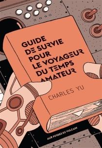 Guide de survie pour le voyageur du temps amateur - CharlesYu