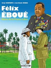 Félix Eboué : héros de la France libre - Jean-ClaudeDegras