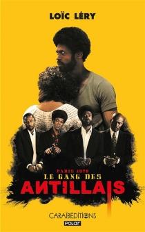 Le gang des Antillais : Paris, 1978 : roman policier - LoïcLéry
