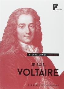 Je suis... Voltaire : biographie historique - PierreLunel