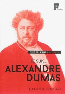 Je suis... Alexandre Dumas : biographie historique - PierreLunel