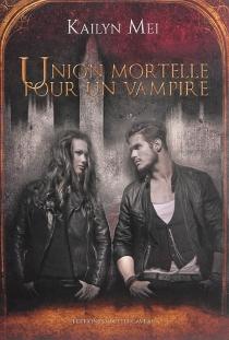 Union mortelle pour un vampire - KailynMei