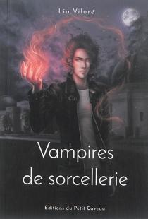Vampires de sorcellerie ou Vous savez qu'elle est la plus vieille histoire du monde ? C'est l'histoire du type qui demande pardon pour un crime qu'il n'a pas commis - LiaVilorë