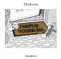 J'habite au troisième âge - Mathurin