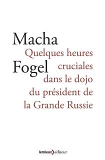 Quelques heures cruciales dans le dojo du président de la Grande Russie - MachaFogel