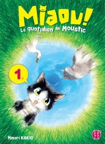 Miaou ! : le quotidien de Moustic - MinoriKakio