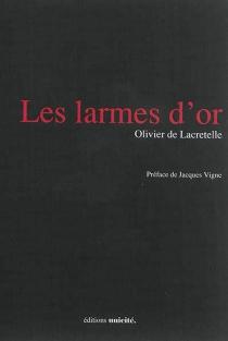 Les larmes d'or - Olivier deLacretelle