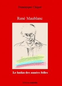 René Maublanc : le haïku des années folles - DominiqueChipot