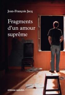Fragments d'un amour suprême : récit autobiographique - Jean-FrançoisJacq