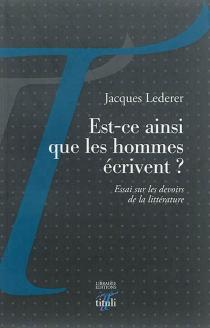 Est-ce ainsi que les hommes écrivent ? : essai sur les devoirs de la littérature - JacquesLederer