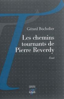 Les chemins tournants de Pierre Reverdy : essai - GérardBocholier