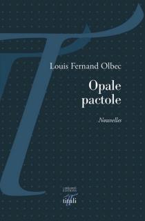 Opale pactole - Louis FernandOlbec