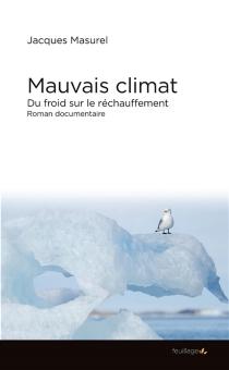 Mauvais climat : du froid sur le réchauffement : roman documentaire - JacquesMasurel
