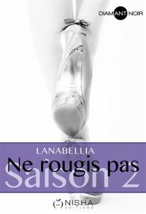 Ne rougis pas - Lanabellia