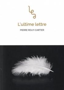 L'ultime lettre - PierreRouy-Cartier