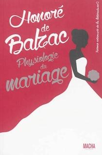 Physiologie du mariage ou Méditations de philosophie éclectique sur le bonheur et le malheur conugal - Honoré deBalzac