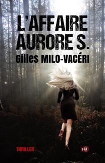 L'affaire Aurore S. - GillesMilo-Vacéri