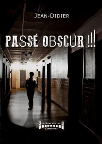 Passé obscur !!! - Jean-Didier