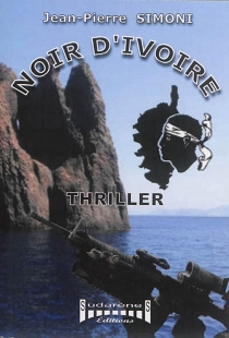 Noir d'ivoire : thriller - Jean-PierreSimoni