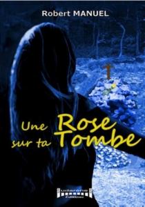 Une rose sur ta tombe - RobertManuel