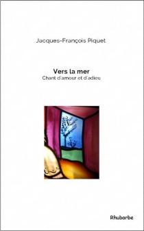 Vers la mer : chant d'amour et d'adieu - Jacques-FrançoisPiquet