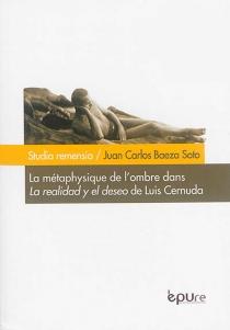 La métaphysique de l'ombre dans La realidad y el deseo (1924-1962) de Luis Cernuda - Juan CarlosBaeza Soto