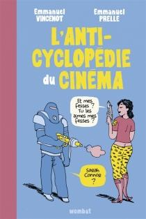 L'anticyclopédie du cinéma : tout ce que vous avez toujours voulu savoir sur le cinéma (sans jamais oser le demander à Woody Allen) - EmmanuelPrelle