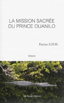 La mission sacrée du prince Ouanilo - PatriceLouis