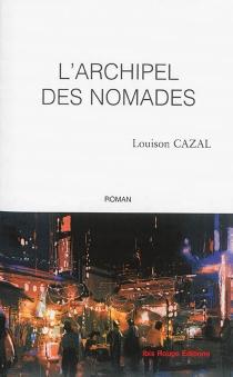 L'archipel des nomades - LouisonCazal
