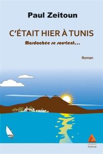 C'était hier à Tunis : Mardochée se souvient... - PaulZeitoun