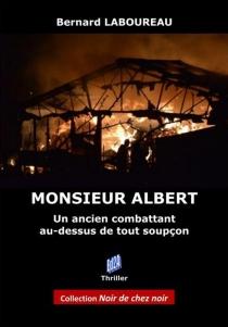 Monsieur Albert : un ancien combattant au dessus de tout soupçon : roman noir - BernardLaboureau