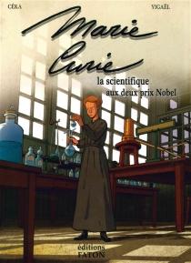 Marie Curie : la scientifique aux deux prix Nobel - Ceka