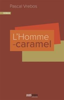 L'homme-caramel - PascalVrebos