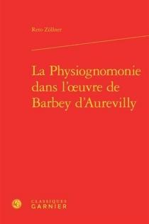 La physiognomonie dans l'oeuvre de Barbey d'Aurevilly - RetoZöllner