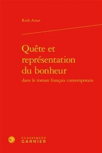 Quête et représentation du bonheur dans le roman français contemporain - RuthAmar
