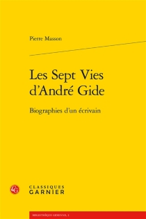 Les sept vies d'André Gide : biographies d'un écrivain - Pierre Masson