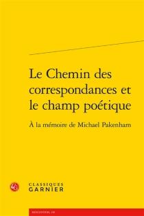 Le chemin des correspondances et le champ poétique : à la mémoire de Michael Pakenham -