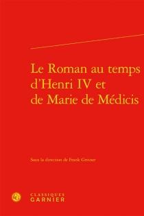 Le roman au temps d'Henri IV et de Marie de Médicis -