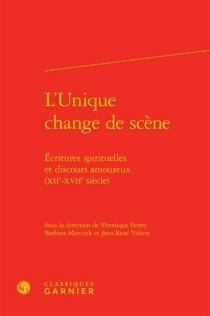 L'Unique change de scène : écritures spirituelles et discours amoureux (XIIe-XVIIe siècle) -