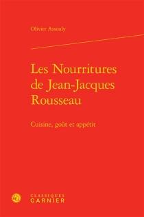 Les nourritures de Jean-Jacques Rousseau : cuisine, goût et appétit - OlivierAssouly