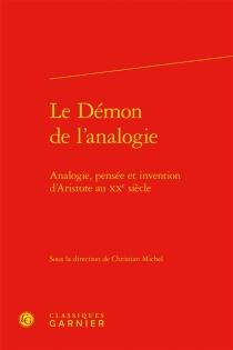 Le démon de l'analogie : analogie, pensée et invention d'Aristote au XXe siècle -