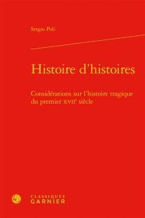 Histoire d'histoires : considérations sur l'histoire tragique du premier XVIIe siècle - SergioPoli