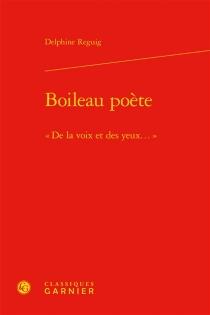 Boileau poète : de la voix et des yeux... - DelphineReguig-Naya