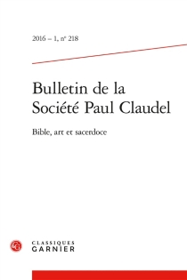 Bulletin de la Société Paul Claudel, n° 218 -