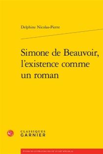 Simone de Beauvoir, l'existence comme un roman - DelphineNicolas-Pierre