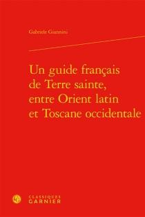 Un guide français de Terre sainte, entre Orient latin et Toscane occidentale - GabrieleGiannini