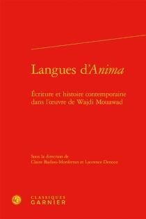 Langues d'Anima : écriture et histoire contemporaine dans l'oeuvre de Wajdi Mouawad -