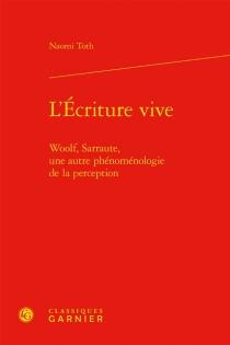 L'écriture vive : Woolf, Sarraute, une autre phénoménologie de la perception - NaomiToth